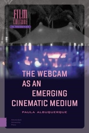 The Webcam as an Emerming Cinematic Medium